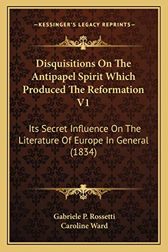 9781166044947: Disquisitions On The Antipapel Spirit Which Produced The Reformation V1: Its Secret Influence On The Literature Of Europe In General (1834)