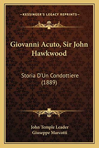 9781166046637: Giovanni Acuto, Sir John Hawkwood: Storia D'Un Condottiere (1889)