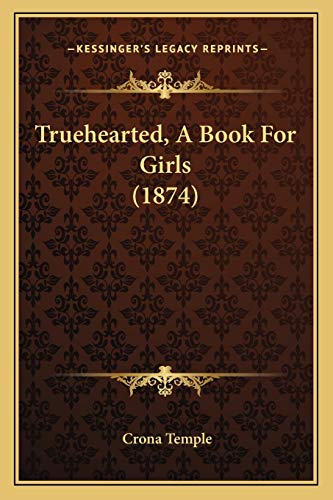 9781166046989: Truehearted, A Book For Girls (1874)