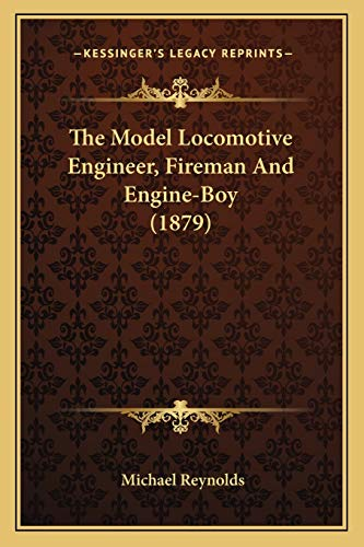 The Model Locomotive Engineer, Fireman And Engine-Boy (1879) (116604730X) by Michael Reynolds