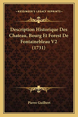 9781166048204: Description Historique Des Chateau, Bourg Et Forest De Fontainebleau V2 (1731) (French Edition)