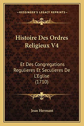 9781166051310: Histoire Des Ordres Religieux V4: Et Des Congregations Regulieres Et Seculieres de L'Eglise (1710)