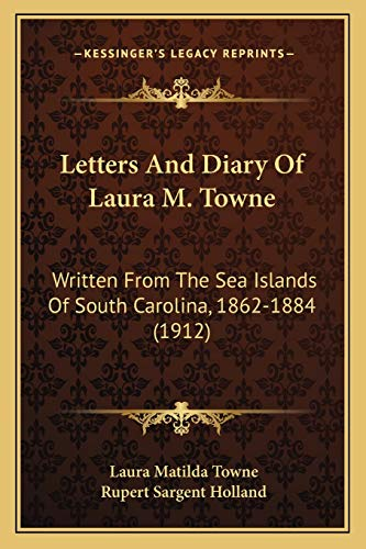 9781166051389: Letters And Diary Of Laura M. Towne: Written From The Sea Islands Of South Carolina, 1862-1884 (1912)