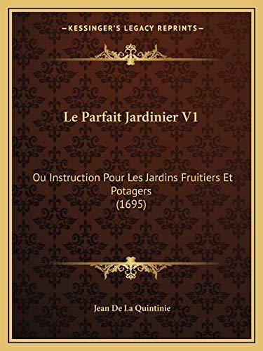 9781166052065: Le Parfait Jardinier V1: Ou Instruction Pour Les Jardins Fruitiers Et Potagers (1695)