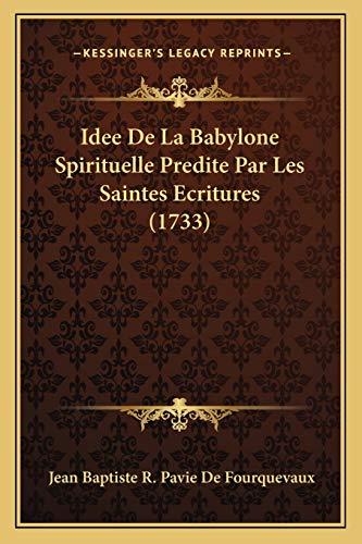 9781166054212: Idee De La Babylone Spirituelle Predite Par Les Saintes Ecritures (1733) (French Edition)