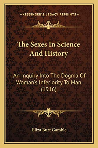9781166057152: The Sexes In Science And History: An Inquiry Into The Dogma Of Woman's Inferiority To Man (1916)