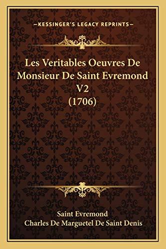 9781166057312: Les Veritables Oeuvres De Monsieur De Saint Evremond V2 (1706) (French Edition)