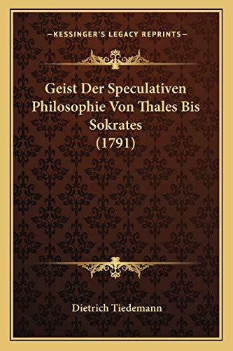 9781166058364: Geist Der Speculativen Philosophie Von Thales Bis Sokrates (1791) (German Edition)