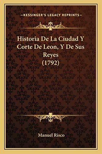 9781166059392: Historia De La Ciudad Y Corte De Leon, Y De Sus Reyes (1792) (Spanish Edition)