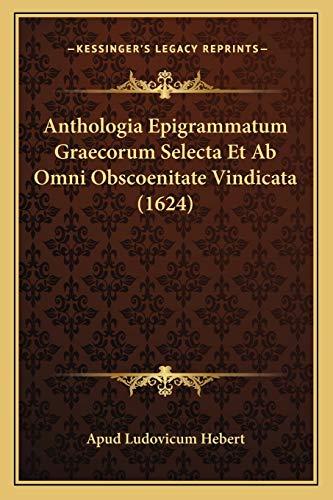 9781166059798: Anthologia Epigrammatum Graecorum Selecta Et AB Omni Obscoenitate Vindicata (1624)
