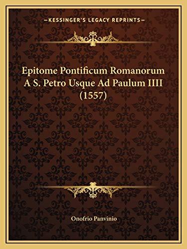 9781166060947: Epitome Pontificum Romanorum a S. Petro Usque Ad Paulum IIII