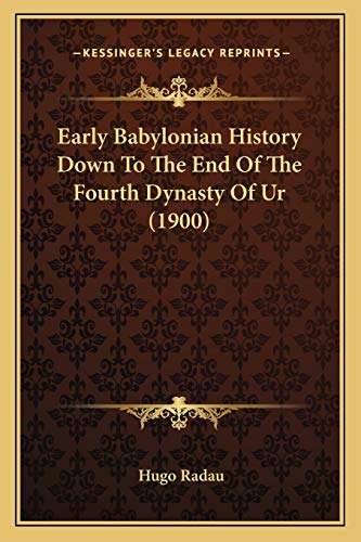 9781166061340: Early Babylonian History Down To The End Of The Fourth Dynasty Of Ur (1900)