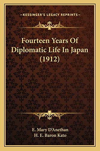 Fourteen Years Of Diplomatic Life In Japan: E. Mary D'anethan