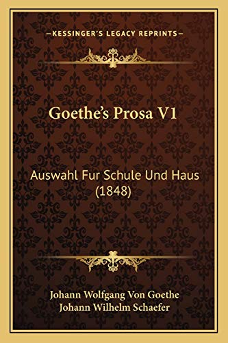 Goethe's Prosa V1: Auswahl Fur Schule Und Haus (1848) (German Edition) (9781166061401) by Johann Wolfgang Von Goethe