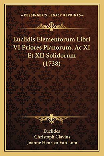 9781166068028: Euclidis Elementorum Libri VI Priores Planorum, Ac XI Et XII Solidorum (1738) (Latin Edition)