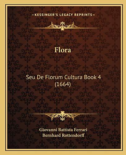 9781166068349: Flora: Seu De Florum Cultura Book 4 (1664) (Latin Edition)