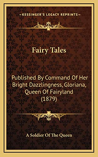 9781166076351: Fairy Tales: Published By Command Of Her Bright Dazzlingness, Gloriana, Queen Of Fairyland (1879)