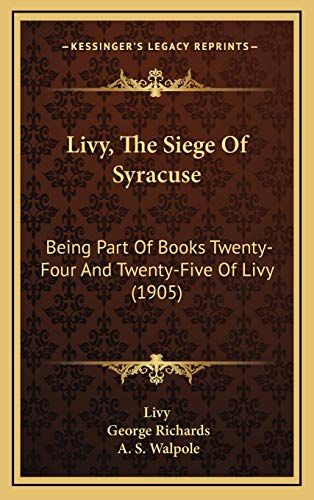 9781166079185: Livy, The Siege Of Syracuse: Being Part Of Books Twenty-Four And Twenty-Five Of Livy (1905)