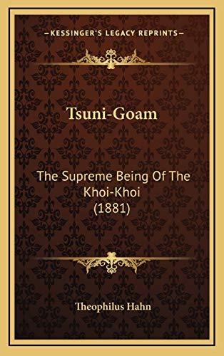 9781166079345: Tsuni-Goam: The Supreme Being Of The Khoi-Khoi (1881)