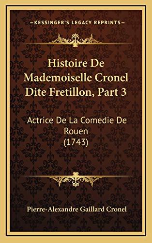 9781166080341: Histoire de Mademoiselle Cronel Dite Fretillon, Part 3: Actrice de La Comedie de Rouen (1743)