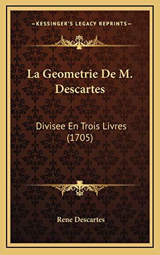 9781166080921: La Geometrie De M. Descartes: Divisee En Trois Livres (1705) (French Edition)