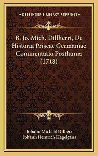 9781166085124: B. Jo. Mich. Dillherri, De Historia Priscae Germaniae Commentatio Posthuma (1718) (Latin Edition)