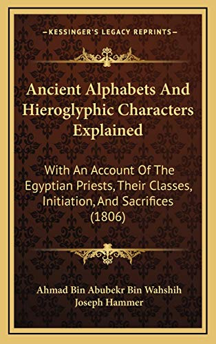 Ancient Alphabets And Hieroglyphic Characters Explained: With An Account Of The Egyptian Priests, ...