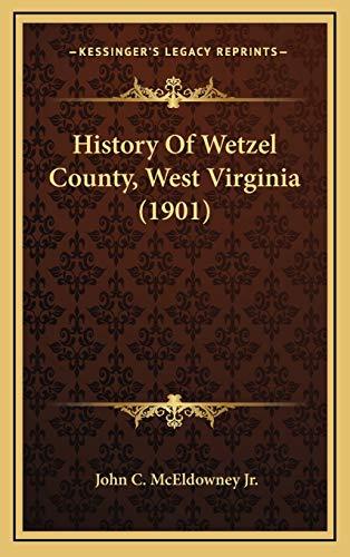 9781166088453: History Of Wetzel County, West Virginia (1901)