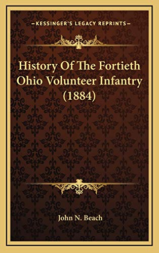 9781166088675: History Of The Fortieth Ohio Volunteer Infantry (1884)