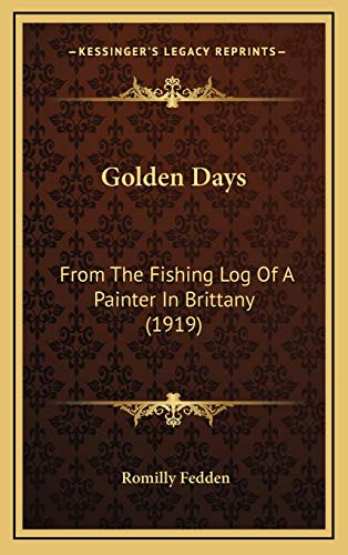 9781166089610: Golden Days: From The Fishing Log Of A Painter In Brittany (1919)