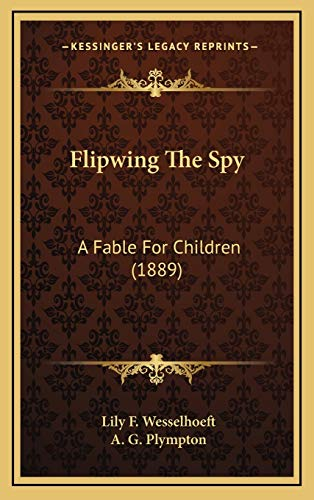 9781166092658: Flipwing the Spy: A Fable for Children (1889)