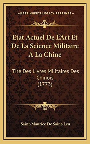 9781166093761: Etat Actuel De L'Art Et De La Science Militaire A La Chine: Tire Des Livres Militaires Des Chinois (1773) (French Edition)
