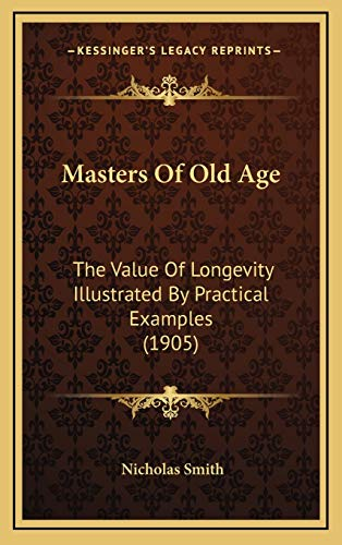 9781166094447: Masters Of Old Age: The Value Of Longevity Illustrated By Practical Examples (1905)
