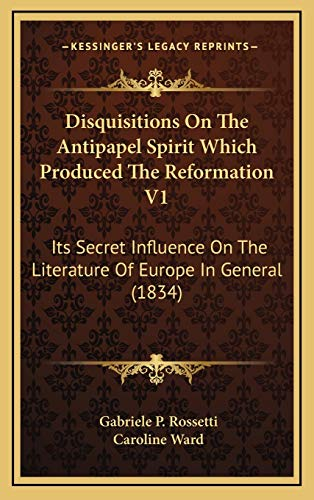 9781166095239: Disquisitions On The Antipapel Spirit Which Produced The Reformation V1: Its Secret Influence On The Literature Of Europe In General (1834)