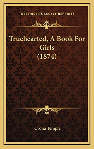 9781166097134: Truehearted, A Book For Girls (1874)