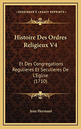 9781166101190: Histoire Des Ordres Religieux V4: Et Des Congregations Regulieres Et Seculieres de L'Eglise (1710)