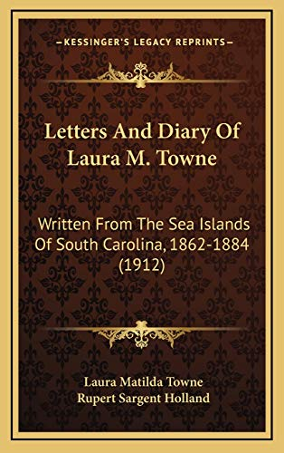 9781166101268: Letters And Diary Of Laura M. Towne: Written From The Sea Islands Of South Carolina, 1862-1884 (1912)