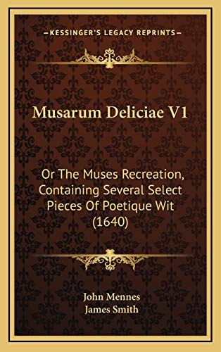 Musarum Deliciae V1: Or The Muses Recreation, Containing Several Select Pieces Of Poetique Wit (1640) (9781166101398) by John Mennes; James Smith