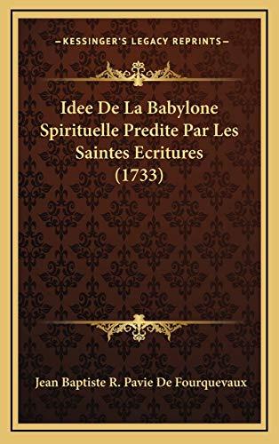 9781166103859: Idee De La Babylone Spirituelle Predite Par Les Saintes Ecritures (1733) (French Edition)