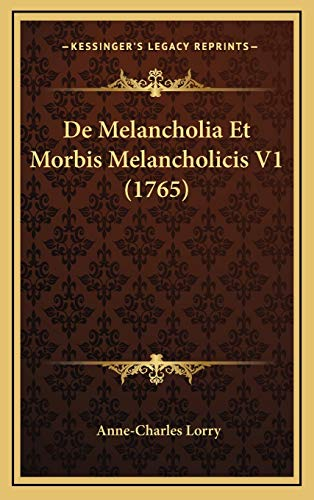 9781166105792: De Melancholia Et Morbis Melancholicis V1 (1765) (Latin Edition)