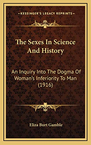 9781166106522: The Sexes In Science And History: An Inquiry Into The Dogma Of Woman's Inferiority To Man (1916)
