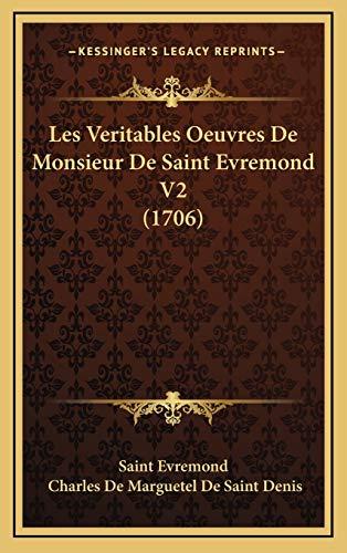 9781166106676: Les Veritables Oeuvres De Monsieur De Saint Evremond V2 (1706) (French Edition)