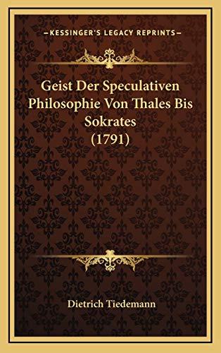 9781166107611: Geist Der Speculativen Philosophie Von Thales Bis Sokrates (1791) (German Edition)