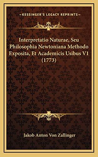 9781166110468: Interpretatio Naturae, Seu Philosophia Newtoniana Methodo Exposita, Et Academicis Usibus V1 (1773) (Latin Edition)
