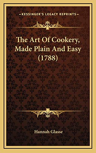 The Art Of Cookery, Made Plain And Easy (1788): Glasse, Hannah