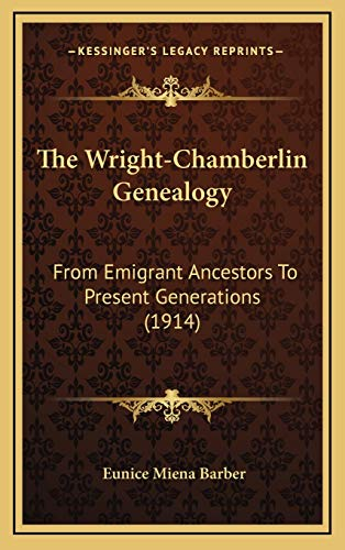 9781166112257: The Wright-Chamberlin Genealogy: From Emigrant Ancestors To Present Generations (1914)