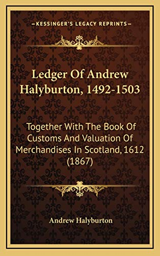 9781166113674: Ledger Of Andrew Halyburton, 1492-1503: Together With The Book Of Customs And Valuation Of Merchandises In Scotland, 1612 (1867)