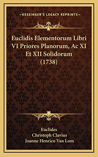9781166116033: Euclidis Elementorum Libri VI Priores Planorum, Ac XI Et XII Solidorum (1738) (Latin Edition)