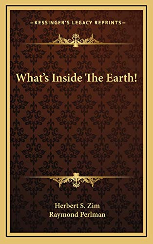What's Inside The Earth! (9781166120702) by Herbert S. Zim