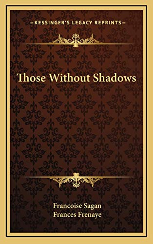 9781166121952: Those Without Shadows
